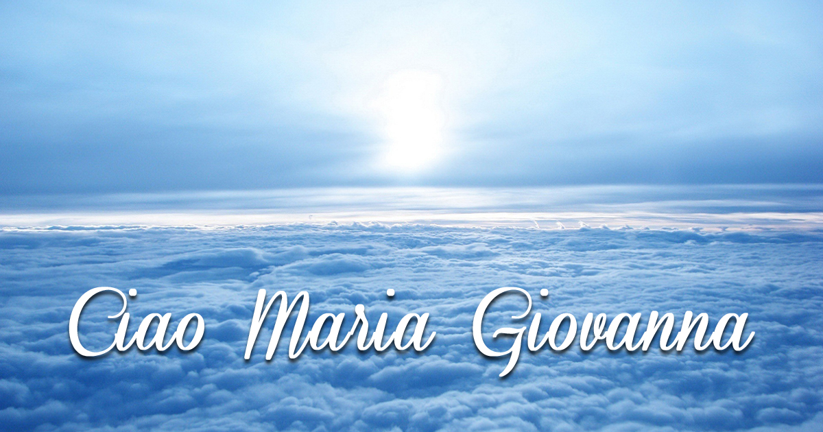 Ciao Maria Giovanna